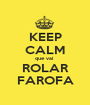 KEEP CALM que vai  ROLAR FAROFA - Personalised Poster A1 size