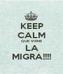 KEEP CALM QUE VIENE LA MIGRA!!!! - Personalised Poster A1 size
