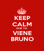 KEEP CALM QUE YA  VIENE BRUNO - Personalised Poster A1 size