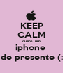 KEEP CALM quero  um iphone  de presente (: - Personalised Poster A1 size