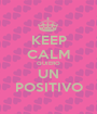 KEEP CALM QUIERO UN POSITIVO - Personalised Poster A1 size