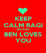 KEEP CALM RAGI BECAUSE BEN LOVES YOU - Personalised Poster A1 size