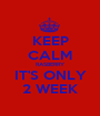 KEEP CALM RASBERRY IT'S ONLY 2 WEEK - Personalised Poster A1 size