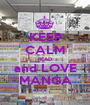 KEEP CALM READ and LOVE MANGA - Personalised Poster A1 size