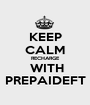 KEEP CALM RECHARGE  WITH PREPAIDEFT - Personalised Poster A1 size