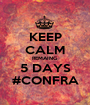 KEEP CALM REMAING 5 DAYS #CONFRA - Personalised Poster A1 size