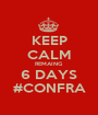 KEEP CALM REMAING 6 DAYS #CONFRA - Personalised Poster A1 size