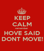 KEEP CALM remember  HOVE SAID DONT MOVE! - Personalised Poster A1 size