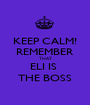 KEEP CALM! REMEMBER THAT ELI IS  THE BOSS - Personalised Poster A1 size