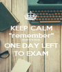 "KEEP CALM ""remember"" there's only ONE DAY LEFT TO EXAM - Personalised Poster A1 size"