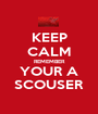 KEEP CALM REMEMBER YOUR A SCOUSER - Personalised Poster A1 size