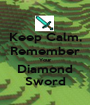 Keep Calm, Remember Your Diamond Sword - Personalised Poster A1 size