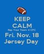 KEEP CALM Rep Your Team 4 CFC Fri. Nov. 18 Jersey Day  - Personalised Poster A1 size