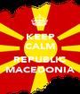 KEEP CALM  REPUBLIC MACEDONIA - Personalised Poster A1 size