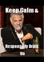 Keep Calm & Responsibly Drink  On - Personalised Poster A1 size