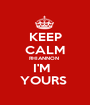 KEEP CALM RHIANNON  I'M   YOURS  - Personalised Poster A1 size
