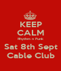 KEEP CALM Rhythm n Funk Sat 8th Sept Cable Club - Personalised Poster A1 size