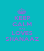 KEEP CALM RIAZ LOVES SHANAAZ - Personalised Poster A1 size
