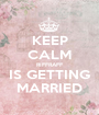 KEEP CALM RIFFRAFF IS GETTING MARRIED - Personalised Poster A1 size
