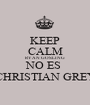 KEEP CALM RYAN GOSLING NO ES  CHRISTIAN GREY - Personalised Poster A1 size