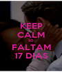 KEEP CALM SÓ FALTAM 17 DIAS - Personalised Poster A1 size