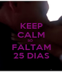 KEEP CALM SÓ  FALTAM 25 DIAS - Personalised Poster A1 size