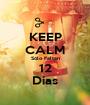KEEP CALM Sólo Faltan 12 Días - Personalised Poster A1 size