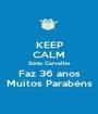 KEEP CALM Sónia Carvalho Faz 36 anos Muitos Parabéns - Personalised Poster A1 size