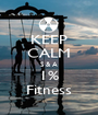 KEEP CALM S & A 1% Fitness - Personalised Poster A1 size