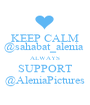 KEEP CALM @sahabat_alenia  ALWAYS SUPPORT @AleniaPictures - Personalised Poster A1 size