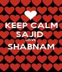 KEEP CALM SAJID  LOVE SHABNAM  - Personalised Poster A1 size
