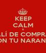 KEEP CALM & SALÍ DE COMPRAS CON TU NARANJA - Personalised Poster A1 size
