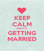 KEEP CALM SALLY'S GETTING MARRIED - Personalised Poster A1 size