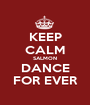 KEEP CALM SALMON DANCE FOR EVER - Personalised Poster A1 size