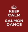 KEEP CALM  SALMON DANCE - Personalised Poster A1 size