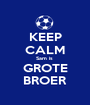 KEEP CALM Sam is  GROTE BROER - Personalised Poster A1 size