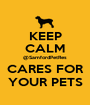 KEEP CALM @SamfordPetRes CARES FOR YOUR PETS - Personalised Poster A1 size