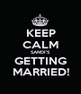 KEEP CALM SANDI'S GETTING MARRIED! - Personalised Poster A1 size