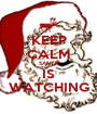 KEEP CALM SANTA IS WATCHING - Personalised Poster A1 size