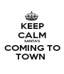 KEEP CALM SANTA'S COMING TO TOWN  - Personalised Poster A1 size