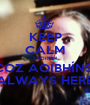 KEEP CALM SAOIRSH COZ AOIBHÍNS  ALWAYS HERE - Personalised Poster A1 size