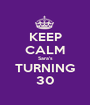 KEEP CALM Sara's TURNING 30 - Personalised Poster A1 size