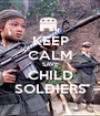 KEEP CALM SAVE CHILD SOLDIERS - Personalised Poster A1 size