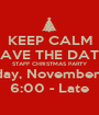 KEEP CALM SAVE THE DATE STAFF CHRISTMAS PARTY Monday, November 10th 6:00 - Late - Personalised Poster A1 size