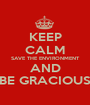KEEP CALM SAVE THE ENVIRONMENT AND BE GRACIOUS - Personalised Poster A1 size