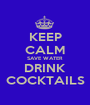 KEEP CALM SAVE WATER DRINK COCKTAILS - Personalised Poster A1 size