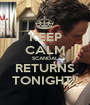 KEEP CALM SCANDAL RETURNS TONIGHT!! - Personalised Poster A1 size