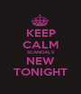 KEEP CALM SCANDAL'S NEW TONIGHT - Personalised Poster A1 size