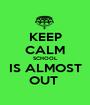 KEEP CALM SCHOOL IS ALMOST OUT  - Personalised Poster A1 size