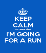 KEEP CALM --screw that I'M GOING FOR A RUN - Personalised Poster A1 size